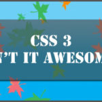 CSS 3 – Making our life easier, one line of code at a time…